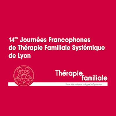14 ieme journées francophones de thérapie familiale systémique de Lyon